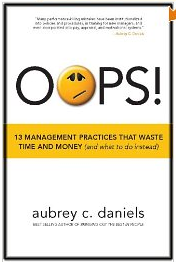 Aubrey Daniels' book OOPS! 13 Management Practices That Waste Time and Money