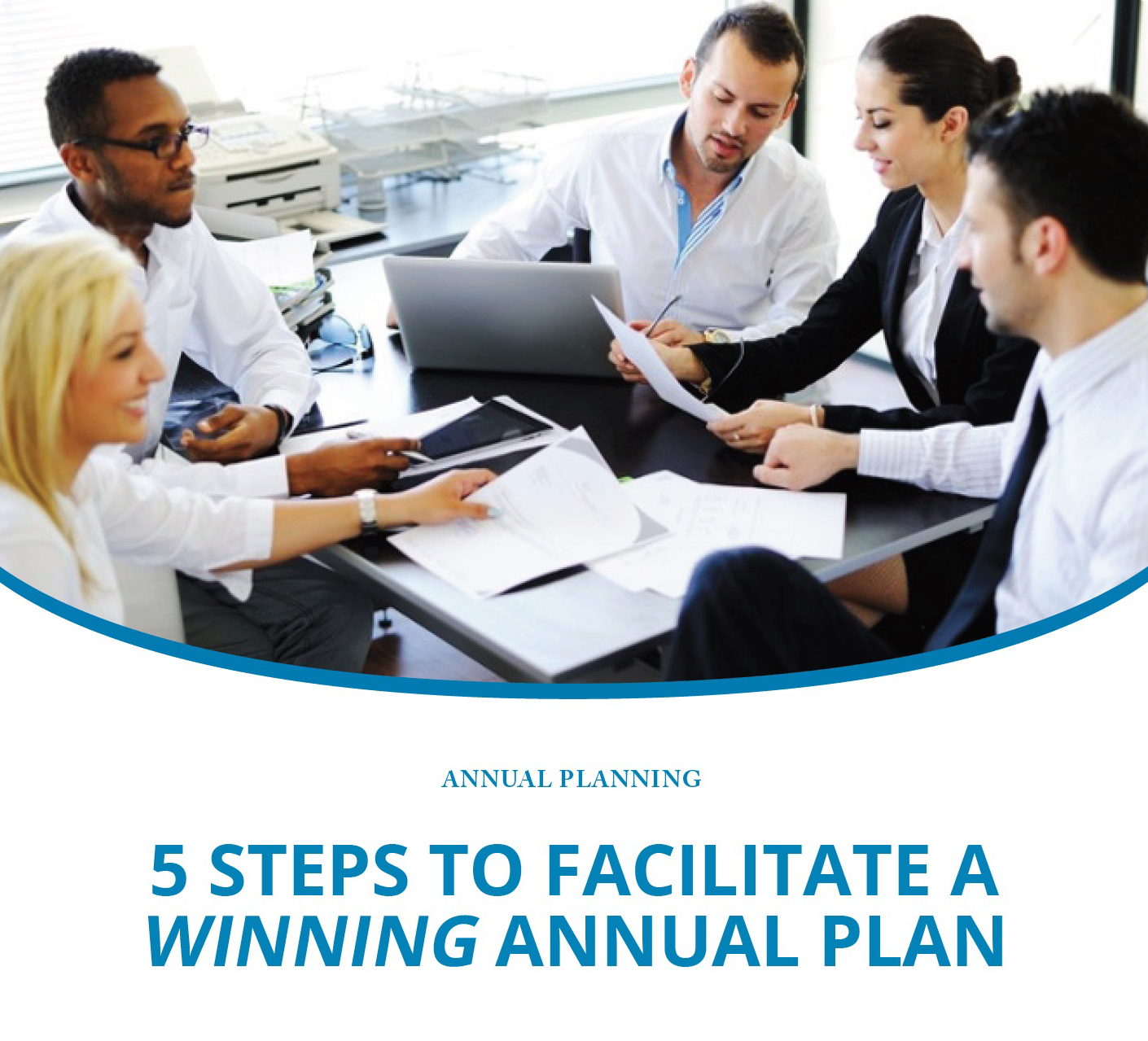 5 Steps to Facilitate a Winning Annual Plan